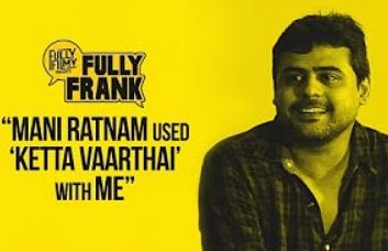 """Mani Ratnam used 'Ketta Vaarthai' with me"" | Fully Frank with Director Milind Rau | Fully Filmy"