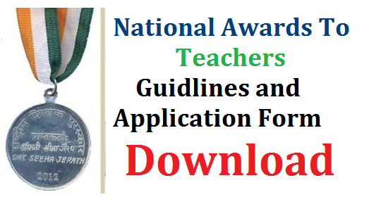 National Teacher Awards Guidelines and Application Form Download | Instructions and Guidelines to Apply for National teacher Awards Download Application Form for the year | Certain guidelines to select teachers for National Awards to Teachers Communication of Application form | Awards to Primary Teachers High School Teachers and Upper Primary School Teachers at National Level National Awards to Teachers of Govt Schools national-awards-teacher-guidelines-and-application-form