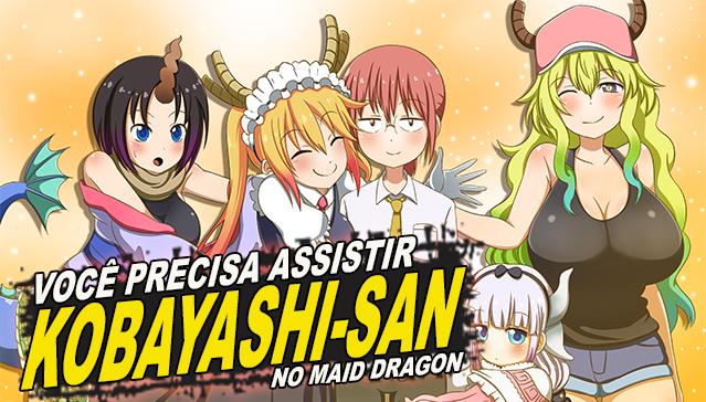 VOCÊ PRECISA ASSISTIR KOBAYASHI SAN NO MAID DRAGON!