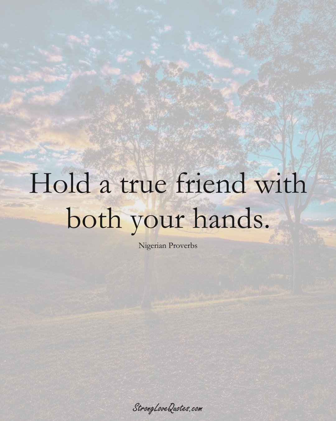 Hold a true friend with both your hands. (Nigerian Sayings);  #AfricanSayings