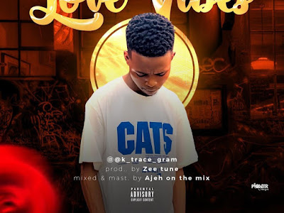 DOWNLOAD MP3: K-Trace - Love Vibes (Prod. by Zeetune)