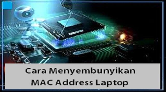 Cara Menyembunyikan MAC Address Laptop