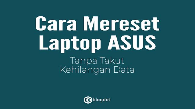 Cara Mereset Laptop ASUS Tanpa Menghilangkan Data