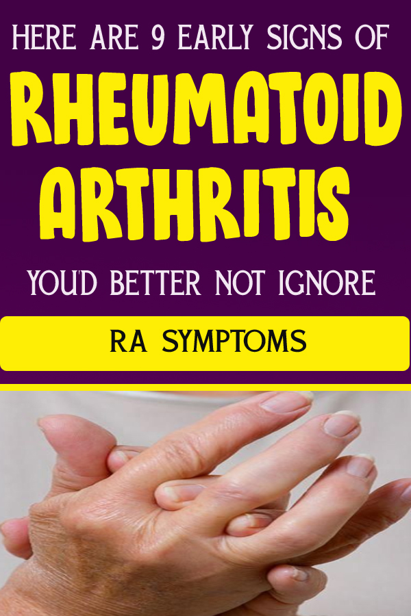HERE ARE 9 EARLY SIGNS OF RHEUMATOID ARTHRITIS YOU'D BETTER NOT IGNORE RA SYMPTOMS