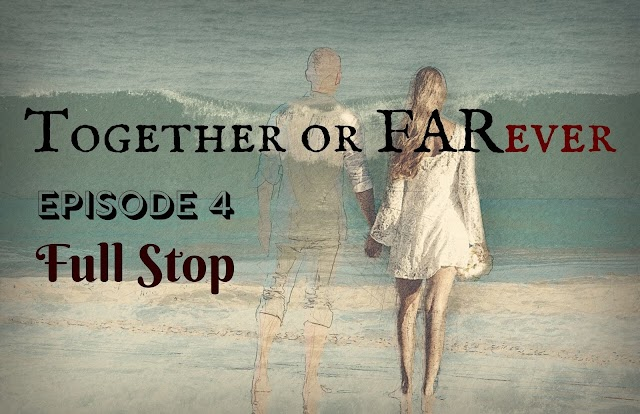 Together or FARever | Episode 4-Full Stop