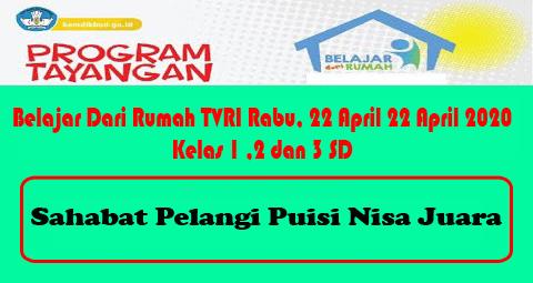 Belajar Dari Rumah TVRI Rabu, 22 April 2020 Kelas 1, 2 dan 3 SD Sahabat Pelangi; Puisi Nisa Juara