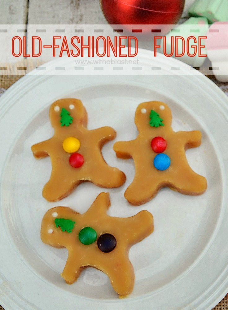 Old-Fashioned Fudge ~ These Melt-in-the-Mouth, buttery Old-Fashioned Fudge shaped and decorated as Gingerbread Men is the perfect edible gift to just about any Fudge/Candy lover ! No thermometer needed ! #Fudge www.withablast.net