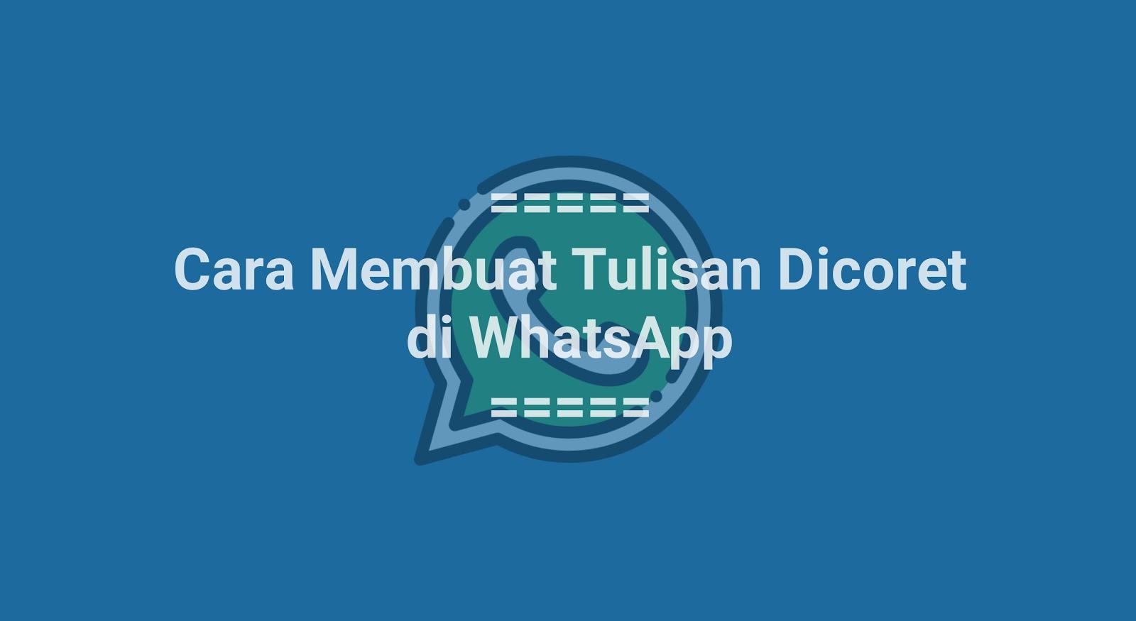 Cara Membuat Tulisan Dicoret di Whatsapp