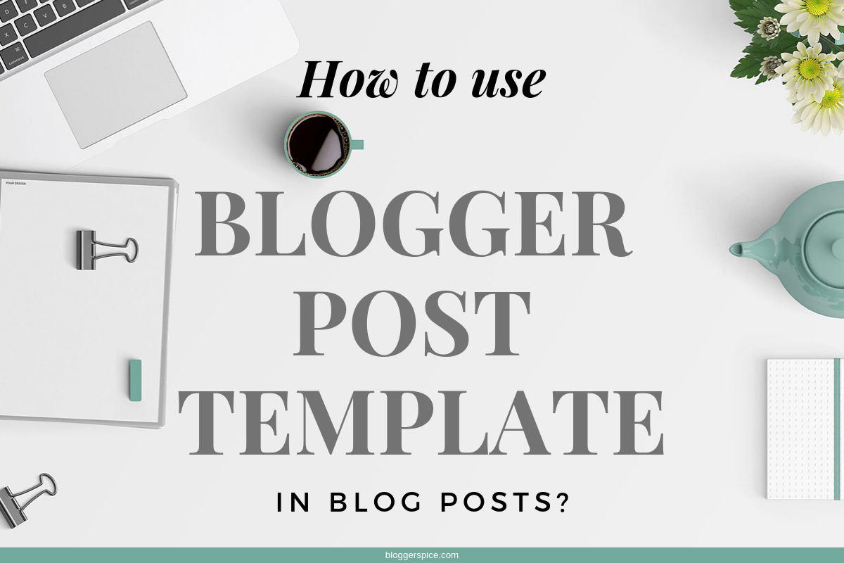 How to Customize Blogger Post Templates