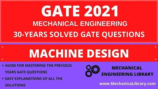 MACHINE DESIGN - PREVIOUS 30 YEARS GATE QUESTIONS AND SOLUTIONS - GATE 2021 MECHANICAL ENGINEERING - FREE DOWNLOAD PDF - MECHANICALIBRARY.COM EXCLUSIVE