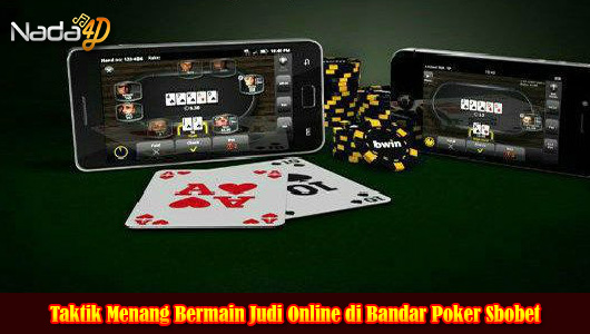 Taktik Menang Bermain Judi Online di Bandar Poker Sbobet