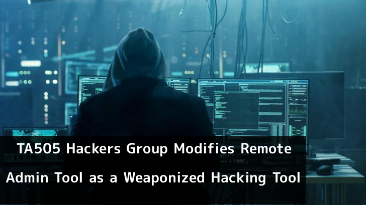 Remote Admin Tool  - MBYbS1559437150 - TA505 Hackers Modifies Remote Admin Tool to Weaponized Hacking Tool