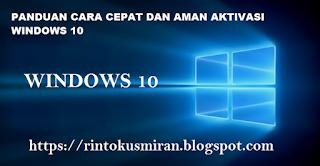 Panduan cara cepat dan aman aktivasi Windows 10