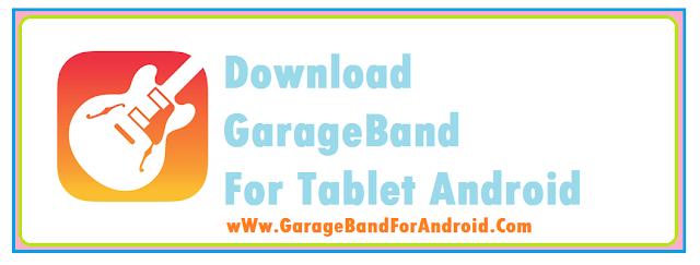 Download GarageBand For Tablet Android 2017