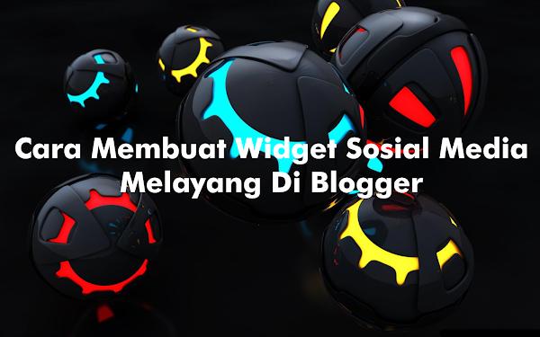 Cara Membuat Menu Sosial Media Melayang Di Blogger