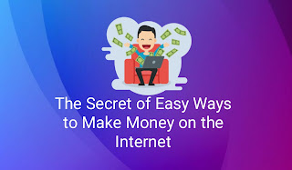 The Secret of Easy Ways to Make Money on the Internet