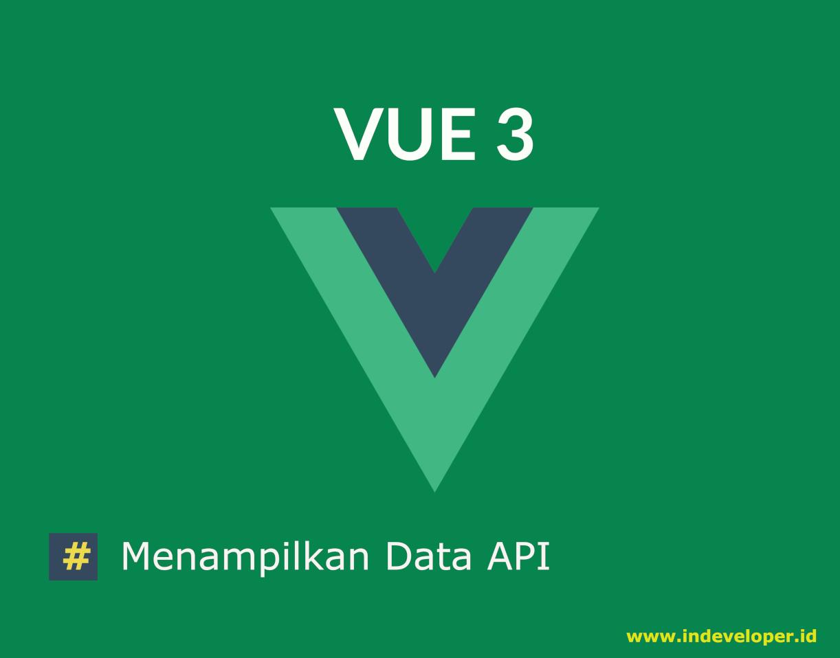 Tutorial Vue Js 3, Cara Mengambil dan Menampilkan Data dari API Publik menggunakan Axios
