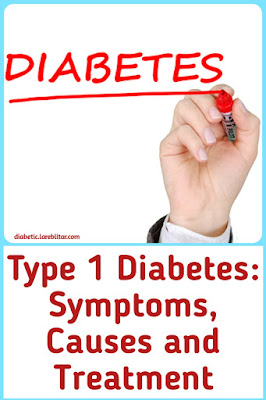 Type 1 Diabetes: Symptoms, Causes and Treatment
