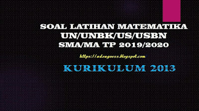 Download Soal Latihan MATEMATIKA UN/UNBK/US/USBN SMA/MA Beserta Kunci Jawaban