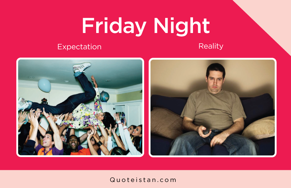 Expectation vs Reality: Friday Night