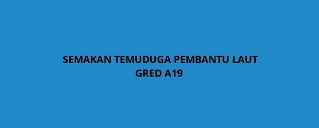 Semakan Temuduga Pembantu Laut Gred A19 (2021)