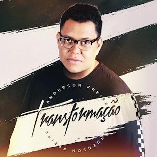 Baixar Música Gospel Transformação - Anderson Freire Mp3