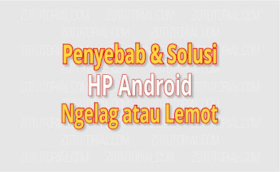12 Penyebab dan Solusi Mengatasi HP Android Lag dan Lemot