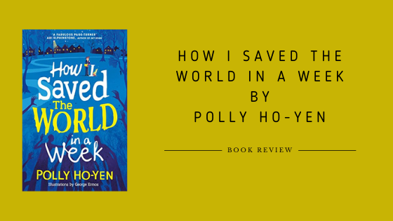 ARC Review   How I Saved The World In A Week by Polly Ho-Yen