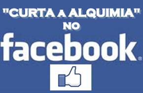 CURTA a Alquimia no FACEBOOK ... CLICK AQUI !