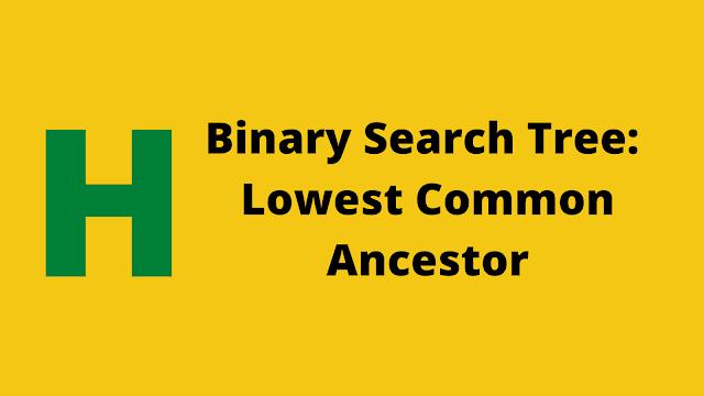 HackerRank Binary Search Tree : Lowest Common Ancestor solution