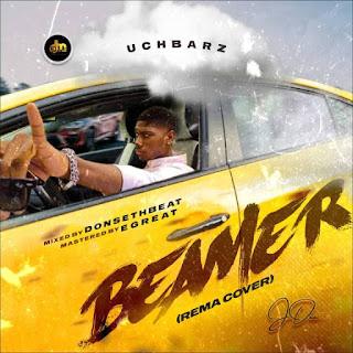 MUSIC: Uch'Barz & Rema - Beamer (Cover) | @donsethmusic @Uch_barz