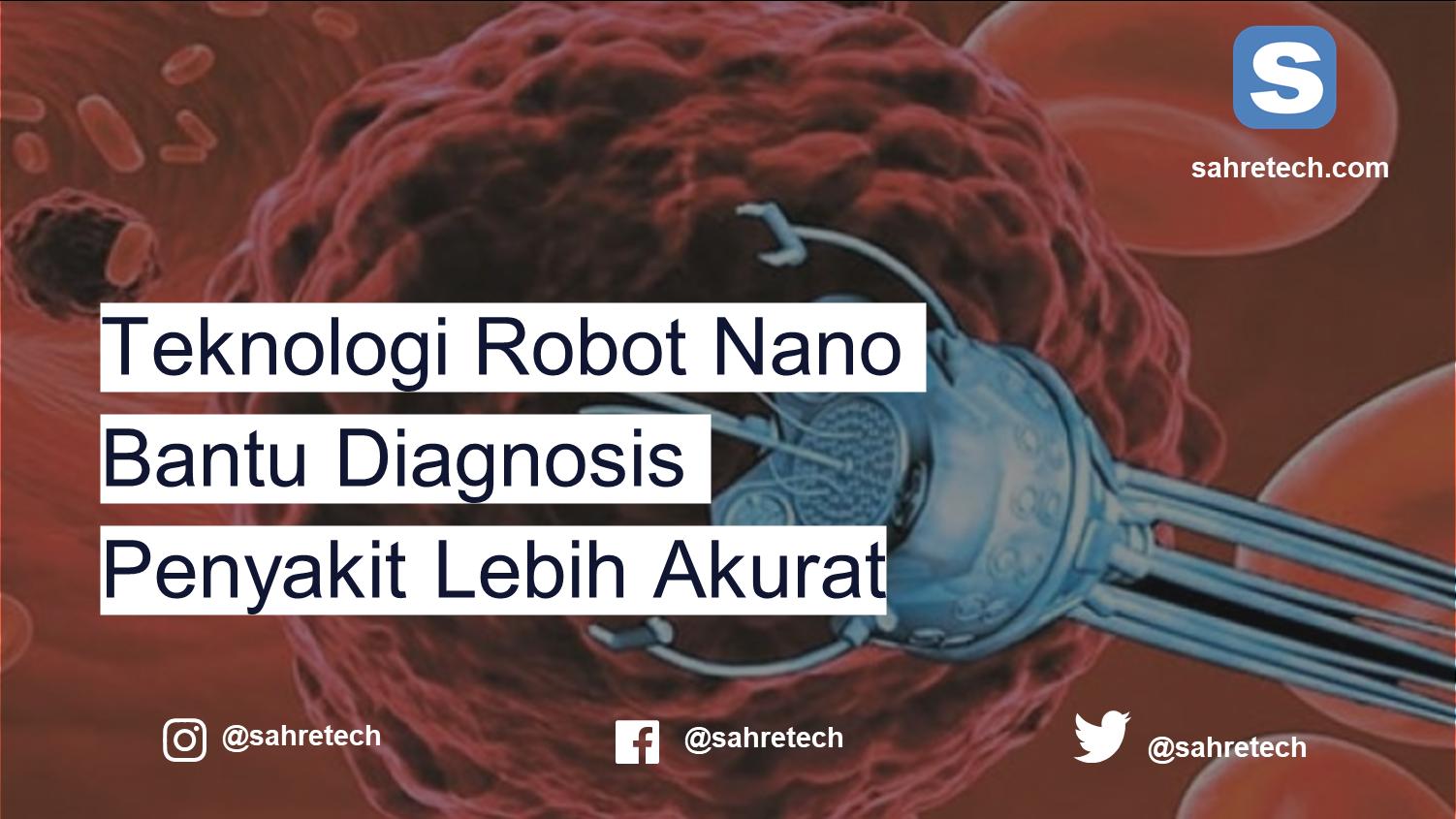 Teknologi Robot Nano Bantu Diagnosis Penyakit Lebih Akurat