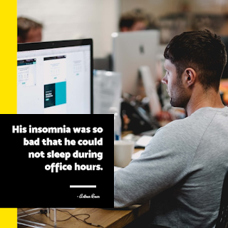 Funny Inspirational Work Quotes -1234bizz: (His insomnia was so bad that he could not sleep during office hours - Arthur Baer)