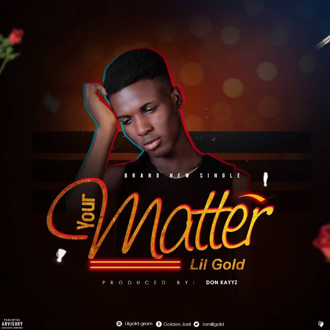 MUSIC: Lil Gold - Your Matter | @iamlilgold