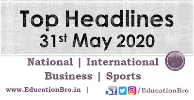 Top Headlines 31st May 2020: EducationBro