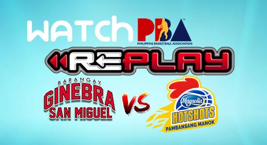 Video List: Ginebra vs Magnolia game replay December 25, 2017 PBA Philippine Cup