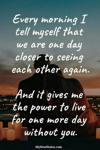 Love Quotes - Every Morning I tell myself that we are one day closer to seeing each other again