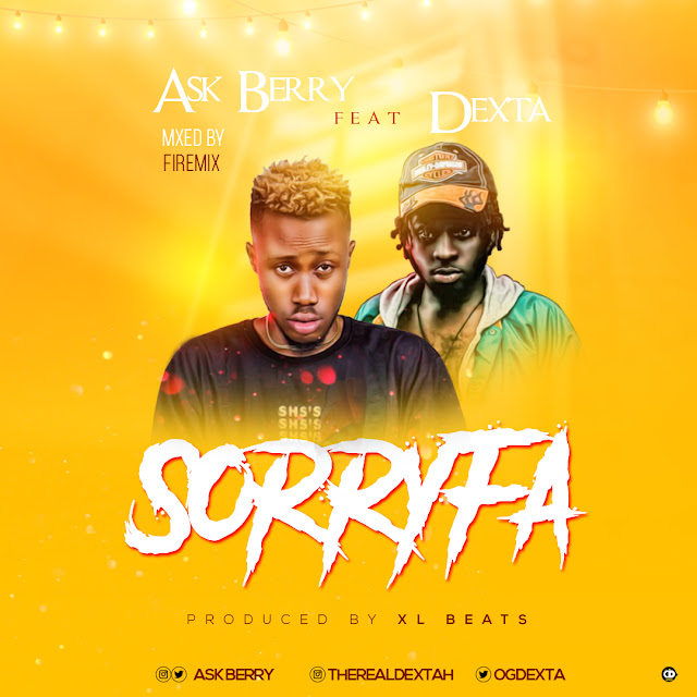 Ask Berry FT  Dexta - SORRY FA  Prod. by XL Beat 1 Ask Berry FT  Dexta - SORRY FA  Prod. by XL Beat