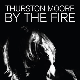 Thurston Moore - By the Fire Music Album Reviews