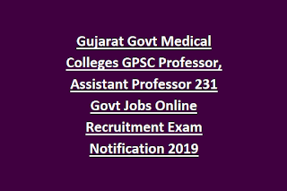 Gujarat Govt Medical Colleges GPSC Professor, Assistant Professor 231 Govt Jobs Online Recruitment Exam Notification 2019
