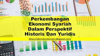 Perkembangan Ekonomi Syariah Dalam Perspektif Historis Dan Yuridis