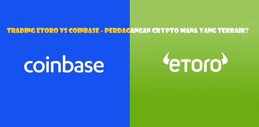 Trading eToro vs Coinbase - Perdagangan Crypto Mana yang Terbaik?
