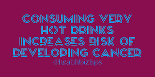 Health Facts & Tips @healthbiztips: Consuming very hot drinks increases risk of developing cancer.