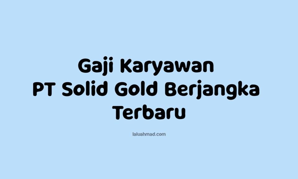 Gaji Karyawan  PT Solid Gold Berjangka Terbaru 2021/2022