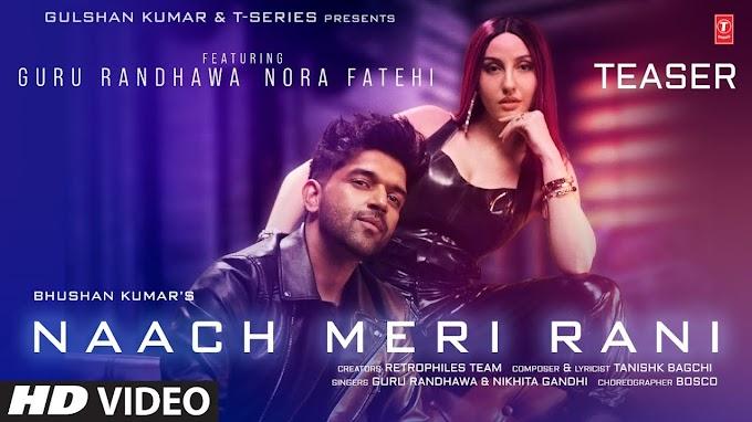 Naach Meri Rani Lyrics :- Guru Randhawa Feat. Nora Fatehi | Nikhita Gandhi, Tanishk Bagchi