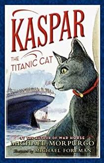 Kaspar the Titanic Cat by Michael Morpurgo