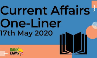 Current Affairs One-Liner: 17th May 2020