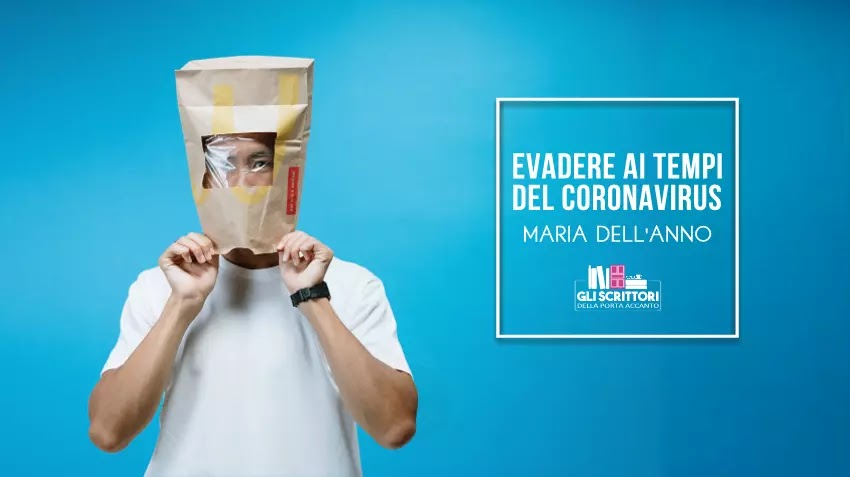 Evadere ai tempi del coronavirus,: un racconto di Maria Dell'Anno