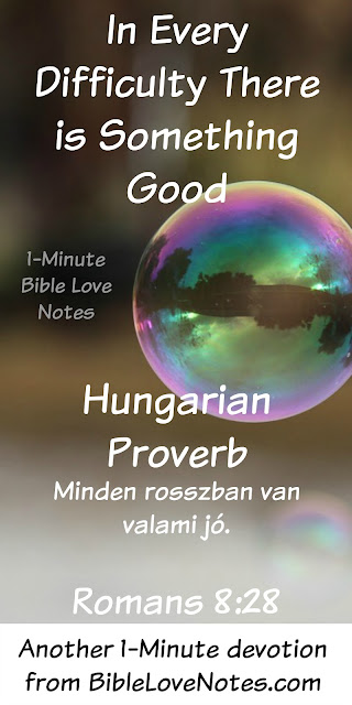 Minden rosszban van valami jó, In every difficulty there is something good, Romans 8:28