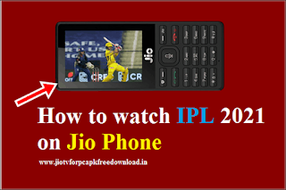 How to watch IPL 2021 on Jio Phone